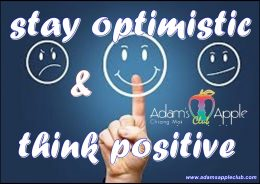 Stay optimistic and think positive