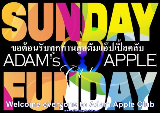 SUNDAY FUNDAY @ Adam's Apple Club Chiang Mai We wish YOU a nice SUNDAY enjoy and have FUN with our lovely Boys – you will never forget.