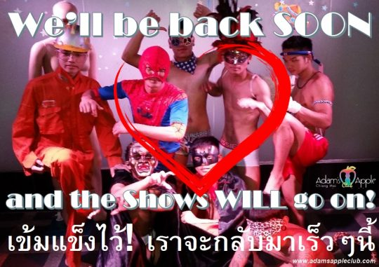Show Coming back We'll be back SOON and the Shows WILL go on! Adams Apple Club Chiang Mai Adult Entertainment Host Bar Lady boy Live show Go-Go Boy